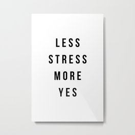 Less stress more yes Metal Print