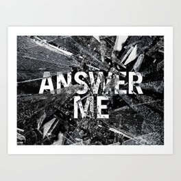 Answer Me Art Print