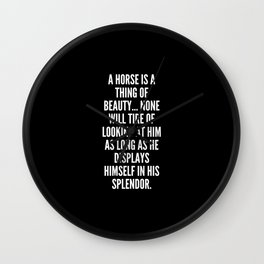 A horse is a thing of beauty none will tire of looking at him as long as he displays himself in his splendor Wall Clock