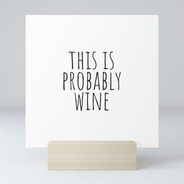 This is probably wine Mini Art Print