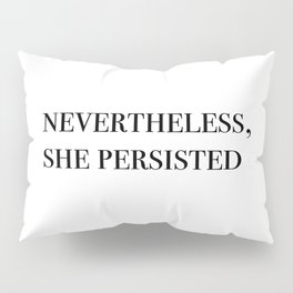 nevertheless she persisted II Pillow Sham