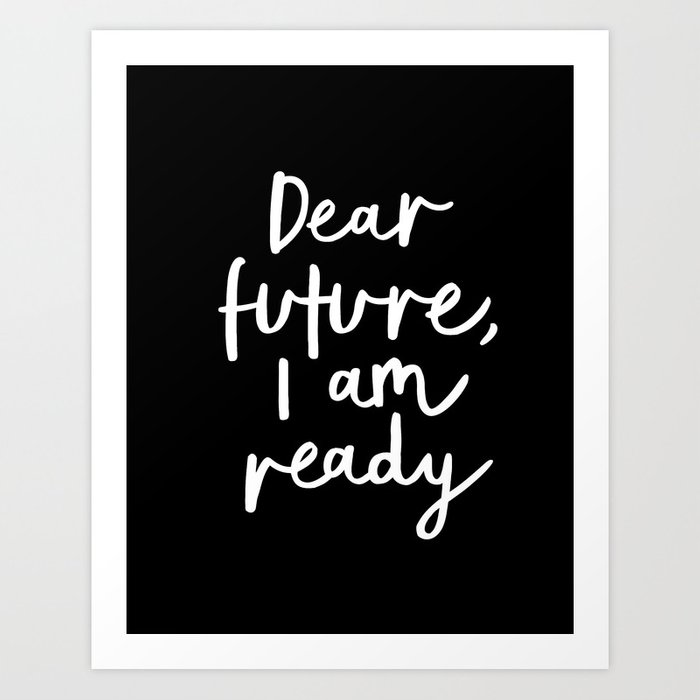 Dear Future, I Am Ready black-white typography poster design modern canvas wall art home decor Art Print