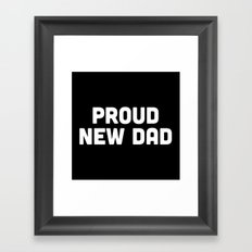 Proud New Dad Quote Framed Art Print