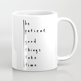 """Be Patient - Design #3 of the """"Words To Live By"""" series Coffee Mug"""