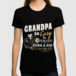 Grandpa So Easy To Perate Even A Kid Can Do It TShirt T-shirt