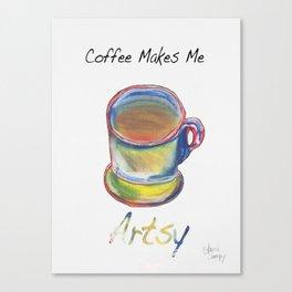 Coffee Makes Me Artsy Canvas Print