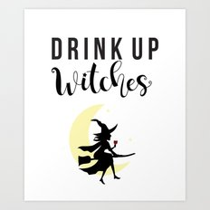Drink up witches Art Print
