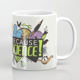 Because Science! Coffee Mug
