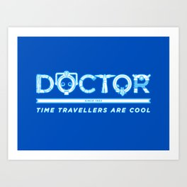 DOCTOR (Time Travellers Are Cool) Art Print