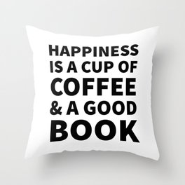 Happiness is a Cup of Coffee & a Good Book Throw Pillow