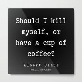 6   | Albert Camus Quotes | 190704 Metal Print
