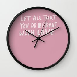 Let All be Done With Love x Rose Wall Clock
