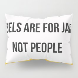 Labels are for Jars, not People Pillow Sham