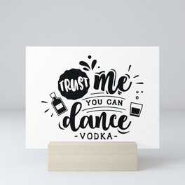 Trust me you can dance Vodka - Funny hand drawn quotes illustration. Funny humor. Life sayings. Mini Art Print