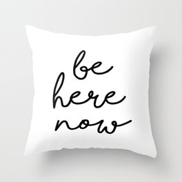 Spiritual Quote, Be Here Now Throw Pillow