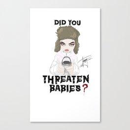 Did You Threaten? Canvas Print