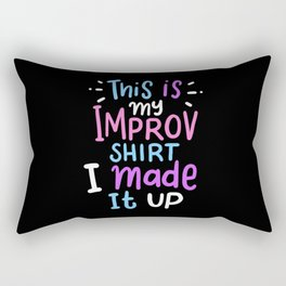 This Is My Improv Tee I Made It Up Rectangular Pillow