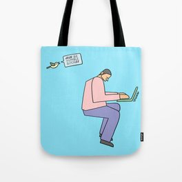 sit down and work Tote Bag