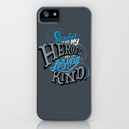 So What if all my Heroes are the Losing Kind iPhone Case