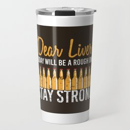 Dear Liver Today Will Be A Rough One - Funny Beer Quote Gift Travel Mug