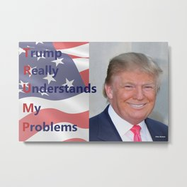 Trump Really Understands My Problems Metal Print