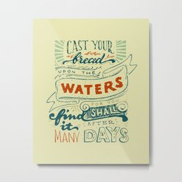 Cast your bread upon the waters Metal Print