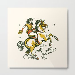 """""""Wild As Heck"""" A Cowgirl & Her Horse Metal Print"""