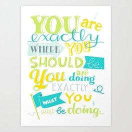 You Are Exactly Where You Should Be: Hand Lettered Art Print
