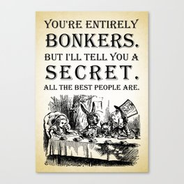Alice In Wonderland - Tea Party - You're Entirely Bonkers - Quote Canvas Print