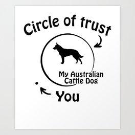 Circle of trust my Australian Cattle Dog Art Print