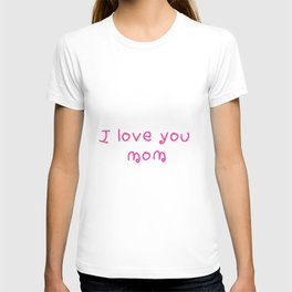 I love you mom - mother's day 2 T-shirt