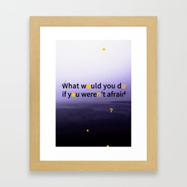 Would you be afraid ? Framed Art Print