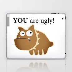 You are ugly! Laptop & iPad Skin