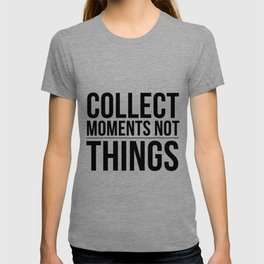 collect moments - not things T-shirt