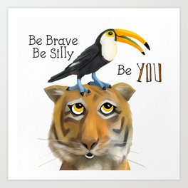 Be Brave Be Silly Art Print