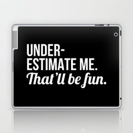 Underestimate Me That'll Be Fun (Black) Laptop & iPad Skin