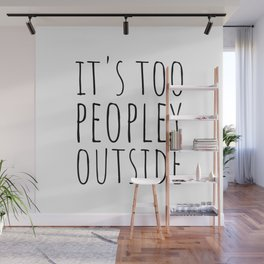It's too peopley outside Wall Mural