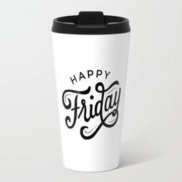 Happy Friday! Travel Mug