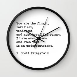 You Are The Finest Loveliest Tenderest, F. Scott Fitzgerald Quote Wall Clock