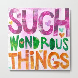 Such Wondrous Things Metal Print