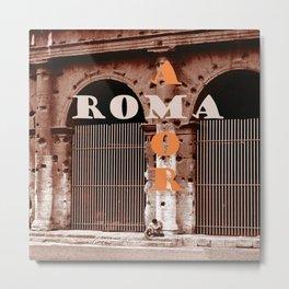 ROMA AMOR Metal Print