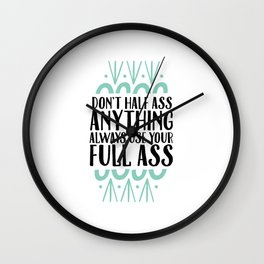Don't Half Ass Anything Wall Clock