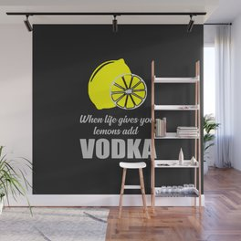 when life gives you lemons add vodka Wall Mural