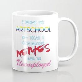 I Went to Artschool to make Memes... Coffee Mug