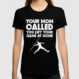 Your Mom Called You Left Your Game At Home Javelin T-shirt