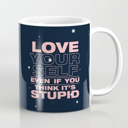 even if you think it's stupid Coffee Mug