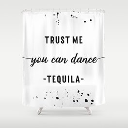 Text Art YOU CAN DANCE Tequila Shower Curtain