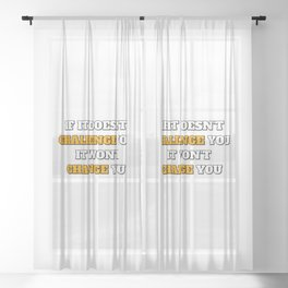 Motivational Quotes - If It Doesnt Challenge You It Wont Change You Sheer Curtain