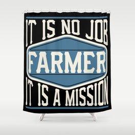 Farmer  - It Is No Job, It Is A Mission Shower Curtain