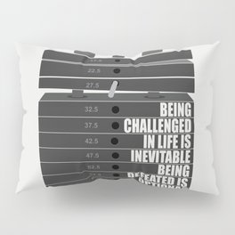 Lab No. 4 -Being Challenged In Life Is Inevitable Gym Motivational Quotes Poster Pillow Sham